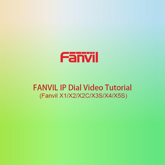 FANVIL IP Dial Video Tutorial (Fanvil X1/X2/X2C/X3S/X4/X5S)