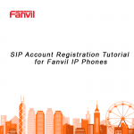 SIP Account Registration Tutorial for Fanvil IP Phones